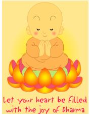 Let your heart be filled with the joy of Dharma